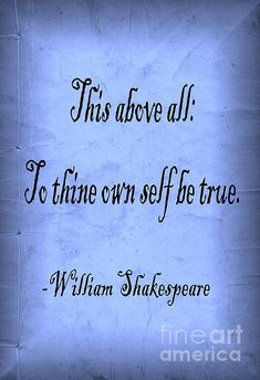 'To Thine Own Self Be True' Painting by Roz Barron Abellera. to thine own self be true, this above all, quote, famous quotes, william shakespeare, shakespeare, shakespearean, hamlet, black adder, type style, blue, fade,passage, saying, play, sentence, type, book cover, motivational, motto, author, roz barron abellera, paraphrase, enlighten, enlightening, prose, blue, evening, christmas, poster, peace, love, graduation, greeting card,inspirational, words, vintage, text, happiness