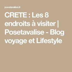 CRETE : Les 8 endroits à visiter | Posetavalise - Blog voyage et Lifestyle