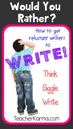 Would You Rather?  How to encourage reluctant writers to actually enjoy writing and have FUN!  TeacherKarma.com