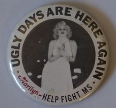 Vintage 60's MARILYN MONROE Ugly Days Are Here Again Help Fight MS Button