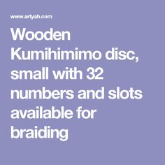 Wooden Kumihimimo disc, small with 32 numbers and slots available for braiding