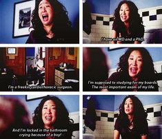 """I have an MD and  PhD. I'm a freakin cardiothoracic surgeon. I'm supposed to be studying for me boards. The most important exam of my life. And I'm locked in a bathroom crying because of a boy!"" Cristina Yang, She's perfect! Grey's Anatomy quotes"