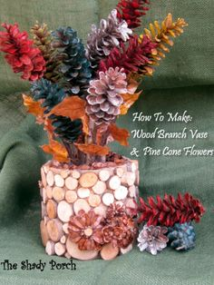 Wood Branch Vase &  Pine Cone Flowers #craft #tutorial #howto #naturalelements