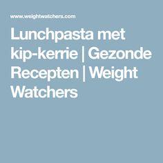 Lunchpasta met kip-kerrie   Gezonde Recepten   Weight Watchers