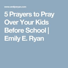 5 Prayers to Pray Over Your Kids Before School | Emily E. Ryan