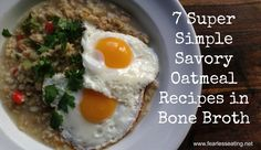 7 Simple Savory Oatmeal Recipes with Bone Broth - Fearless Eating