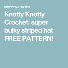 Knotty Knotty Crochet: super bulky striped hat FREE PATTERN!