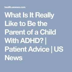 What Is It Really Like to Be the Parent of a Child With ADHD? | Patient Advice | US News Adult Adhd, Adhd Kids, How To Gain Confidence, Disorders, Health Care, Parenting, Advice, Education, Children