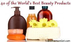 40 OF THE WORLD'S BEST PRODUCTS FOR BEAUTY AROUND THE WORLD Travel Fashion Girl Newsletter