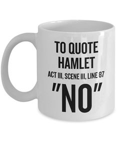 """Items similar to Sarcasm Funny Coffee Mug - """"To Quote Hamlet: 'NO'"""" - Great Gift. Items similar to Sarcasm Funny Coffee Mug - """"To Quote Hamlet: 'NO'"""" - Great Gift for Boss, Employee, Coworker - Office H. Coffee Mug Quotes, Funny Coffee Mugs, Funny Mugs, Funny Gifts, Morning Coffee Funny, Thermos, Office Humor, Gifts For Boss, Cute Mugs"""