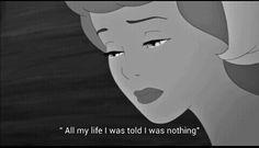 """All my life I was told I was nothing"" — Cinderella"