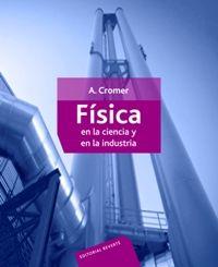FÍSICA EN LA CIENCIA Y EN LA INDUSTRIA Autor: CROMER Editorial: REVERTE Año: 2014