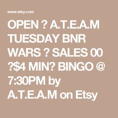 OPEN ❤ A.T.E.A.M TUESDAY BNR WARS ❤ SALES 00 ❤$4 MIN❤ BINGO @ 7:30PM by A.T.E.A.M on Etsy