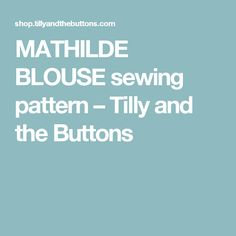 MATHILDE BLOUSE sewing pattern – Tilly and the Buttons