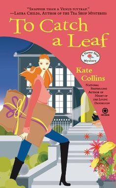 To Catch a Leaf: A Flower Shop Mystery by Kate Collins, http://www.amazon.com/dp/B005GSZI44/ref=cm_sw_r_pi_dp_BSJ5pb1M3ZAAC