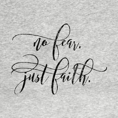 Check out this awesome 'No+Fear+Just+Faith' design on Available on shirts, mugs, totes and many more items No Fear Tattoo, God Tattoos, Spine Tattoos, Future Tattoos, Cute Quotes, Great Quotes, Inspirational Quotes, Angst Tattoo, Semicolon Butterfly Tattoo