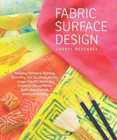 Fabric Surface Design: Painting, Stamping, Rubbing, Stenciling, Silk Screening, Resists, Image Transfer, Marbling, Crayons & Colored Pencils, Batik, Nature Prints, Monotype Printing by Cheryl Rezendes, http://www.amazon.com/dp/1603428119/ref=cm_sw_r_pi_dp_2gkyrb17SBV43