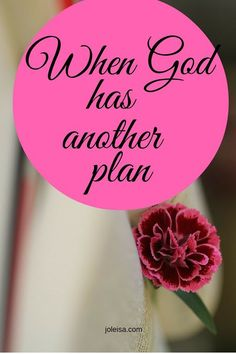 So the plans I have for myself are secondary to the plans God has for me! When God has another plan, it will be better for me to accept that.