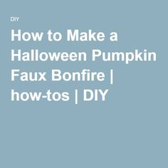 How to Make a Halloween Pumpkin Faux Bonfire | how-tos | DIY