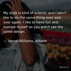 My style is kind of eclectic and I don't like to do the same thing over and over again. I like to have fun and explore myself so you won't see the same design. Kindness Quotes, Like Me, Venus, Athlete, Have Fun, Explore, My Style, Design, Exploring