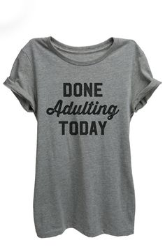 Done Adulting Today Crewneck Design Shirt Womens I by ThreadTank