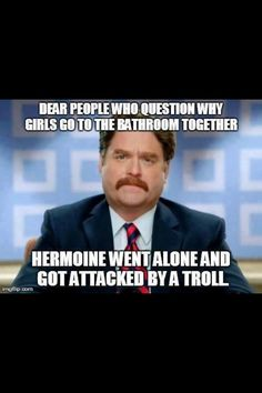 Why girl don't go to the bathroom alone lol Harry Potter humor