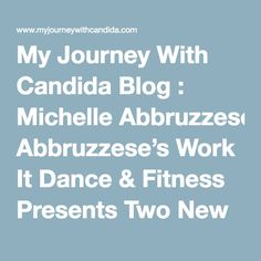 """My Journey With Candida Blog : """"Michelle Abbruzzese's fitness videos and live classes at Work It Dance and Fitness are the perfect blend of dance and fitness techniques that provide a total body workout that is not only fun, but burns fat, builds muscle, and has one feeling confident and sexy."""""""