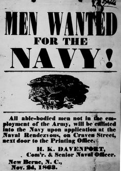 """""""Men Wanted for the Navy!"""" Federal recruiting poster issued at New Berne, N.C., November 1863    http://www.archives.gov/research/military/civil-war/photos/images/civil-war-046.jpg"""