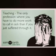 This is not a teacher idea, however, I can testify that it is so true being a retired teacher!!