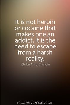 Quotes on addiction: It is not heroin or cocaine that makes one an addict, it is the need to escape from a harsh reality. https://recoveryexperts.com/