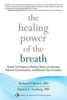 The Healing Power of the Breath: Simple Techniques to Reduce Stress and Anxiety, Enhance Concentration, and Balan ce Your Emotions by [Brown MD, Richard, Patricia, MD Gerbarg]