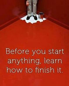 Before you #start anything... learn #how to finish it.