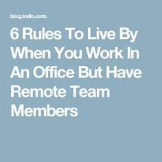 6 Rules To Live By When You Work In An Office But Have Remote Team Members