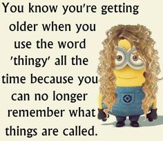 """""""You know you are getting older when you use the word 'thingy' all the time because you can no longer remember what things are called. Age is a funny thing. Growing older. humor Funny Minion Quotes Of The Day Minion Jokes, Minions Quotes, Funny Minion, Minion Sayings, Funny Shit, Funny Jokes, Hilarious, Funny Stuff, Funny Sayings"""
