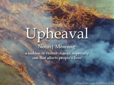 UPHEAVAL (noun) - A sudden or violent change, especially one that affects people's lives - Unusual Words, Weird Words, Rare Words, Unique Words, Cool Words, Beautiful Words In English, Pretty Words, English Words, English Language