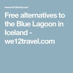 Free alternatives to the Blue Lagoon in Iceland - we12travel.com