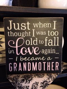 Just When I thought I was too old to fall in love again,I became a grandmother/ handpainted/wood sign/Mothers Day gift/Wall decor/ Yes, I'm in love and his name is Riley! The World's Most Beautiful Baby. Sign Quotes, Cute Quotes, Great Quotes, Inspirational Quotes, Nana Quotes, Boy Quotes, The Words, Quotes About Grandchildren, Grandchildren Tattoos