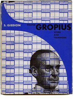 Siegfried Giedion, Herbert Bayer [Designer]: WALTER GROPIUS WORK AND TEAMWORK. New York: Reinhold, 1954.