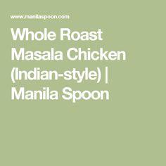 Whole Roast Masala Chicken (Indian-style)   Manila Spoon