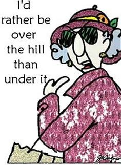 ☮ American Hippie Maxine Quotes ~ Not dead yet ... ;)