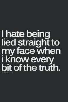 I hate it when people try to manipulate you as much as being lied to. I like two-faced people even less. It's even worse when people try to manipulate someone you care about against you to take their side, when they are the ones at fault. Then they are angry at you for it. Grow up!