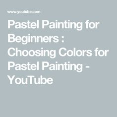 Pastel Painting for Beginners : Choosing Colors for Pastel Painting - YouTube