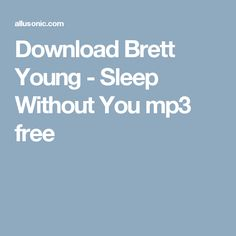 Download Brett Young - Sleep Without You mp3 free