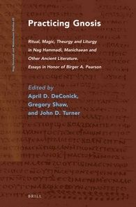 Practicing Gnosis - Ritual, Magic, Theurgy and Liturgy in Nag Hammadi, Manichaean and Other Ancient Literature. Essays in Honor of Birger A. Ritual Magic, Literature, Religion, Writing, Books, Pdf, Livres, Literatura, Livros