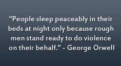 George Orwell Quote                                                               reason to support our troops