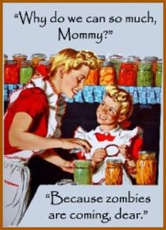 old days zombies long ago, vintage cartoon canning storing food for zombie apocalypse why do you can so moch mommy? because zombies are coming , dear, maybe I should learn canning. Zombies, Just In Case, Just For You, Do It Yourself Food, Bokashi, Haha, Victory Garden, Home Canning, Canning 101