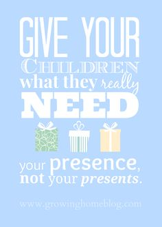 'Give children what they need- your presence, not your presents this Christmas' quote by Growing Home Blog