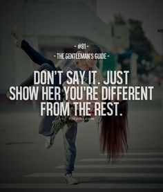 Rule #81: Don't say it. Just show her you're different from the rest. #guide #gentleman