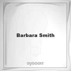 Barbara Smith: Page about Barbara Smith #member #website #sysoon #about