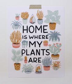 Home Is Where My Plants Are 8 x Illustrated and printed on heavy weigh cotton paper stock with archival ink.Comes with cardboard backing in a kraft stay flat mailer. Garden Plants, Indoor Plants, House Plants, Gardening Memes, Cactus, Plants Quotes, Garden Quotes, Interior Plants, Interior Ideas